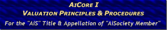 """AiCore I™ Appraisal & Valuation Principles & Procedures Program, 1st of two on Appraisal Fundamentals IS Required for ""AiS"" Titles & Members - AiCore-I is a recommended prerequisite for all AiCertification courses, ""AiS ..."" titles & Membership.  NOT req"
